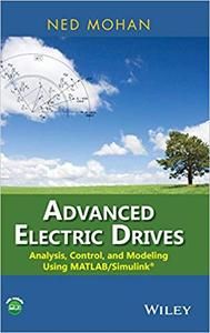 Advanced Electric Drives: Analysis, Control, and Modeling Using MATLAB/Simulink®