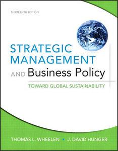 Strategic Management and Business Policy: Toward Global Sustainability (13th Edition) (repost)
