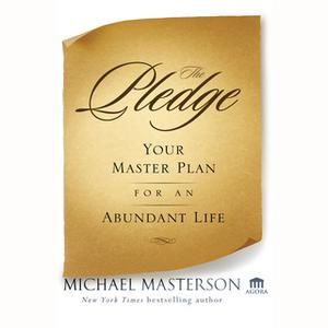 «The Pledge: Your Master Plan for an Abundant Life» by Michael Masterson
