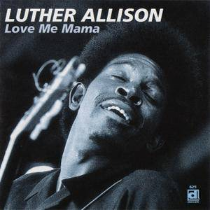 Luther Allison - Love Me Mama (1969) Expanded Reissue 1996