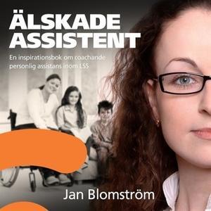«Älskade assistent - en inspirationsbok om coachande personlig assistans inom LSS» by Jan Blomström