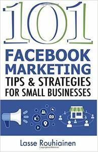 101 Facebook Marketing Tips and Strategies for Small Businesses