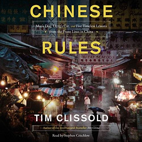 Chinese Rules: Mao's Dog, Deng's Cat, and Five Timeless Lessons from the Front Lines in China [Audiobook]