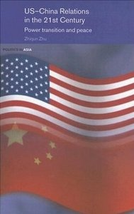Zhiqun Zhu - US-China Relations In The 21 Century: Power Transition And Peace