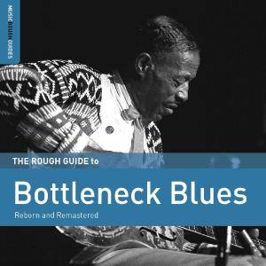 VA - The Rough Guide To Bottleneck Blues (Reborn and Remastered) (2016)