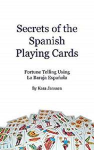 Secrets of the Spanish Playing Cards: Fortune Telling Using La Baraja Española
