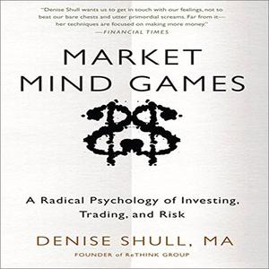 Market Mind Games: A Radical Psychology of Investing, Trading, and Risk [Audiobook]