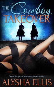 «The Cowboy Takeover» by Alysha Ellis