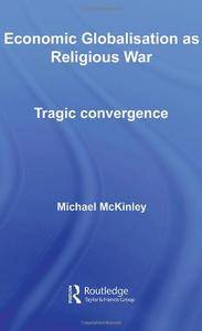 Economic Globalisation as Religious War: Tragic Convergence