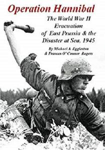 Operation Hannibal: The World War II Evacuation of East Prussia and the Disaster at Sea, 1945 [Kindle Edition]