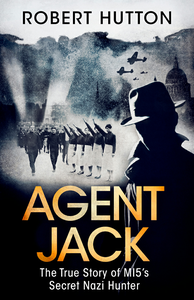 Robert Hutton - Agent Jack: The True Story of MI5's Secret Nazi Hunter