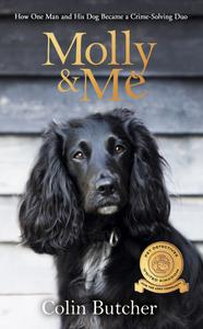 Molly and Me: An extraordinary tale of second chances and how a dog and her owner became the ultimate pet-detective duo