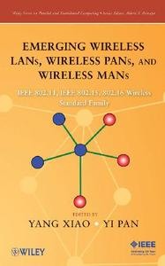 Emerging Wireless LANs, Wireless PANs, and Wireless MANs: IEEE 802.11, IEEE 802.15, 802.16 Wireless Standard Family