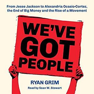 We've Got People From Jesse Jackson to AOC, the End of Big Money and the Rise of a Movement [Audiobook]