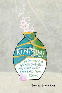 Kintsugi The Japanese Art of Embracing the Imperfect and Loving Your Flaws