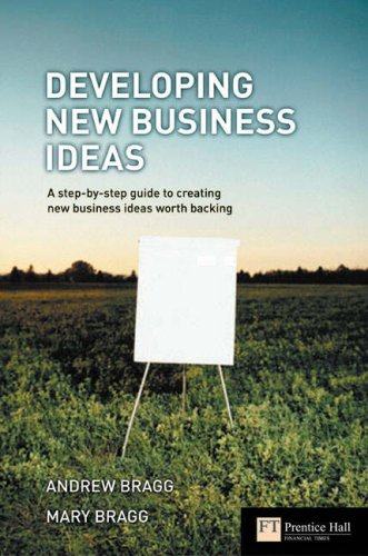 Developing New Business Ideas: A Step-by-step Guide to Creating New Business Ideas Worth Backing