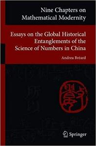 Nine Chapters on Mathematical Modernity: Essays on the Global Historical Entanglements of the Science of Numbers in Chin