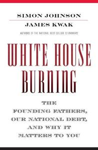 White House Burning: The Founding Fathers, Our National Debt, and Why It Matters to You (Repost)