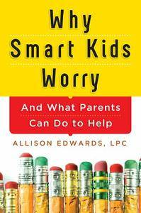 Why Smart Kids Worry: And What Parents Can Do to Help (repost)