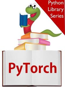Python Library Series: The Definitive Guide to PyTorch