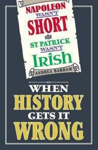 Napoleon Wasn't Short (& St Patrick Wasn't Irish) When History Gets it Wrong