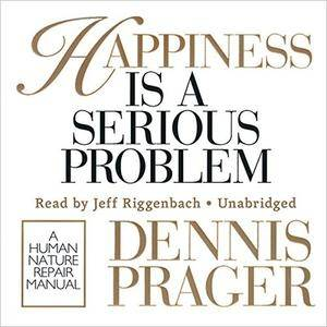 Happiness Is a Serious Problem: A Human Nature Repair Manual [Audiobook]