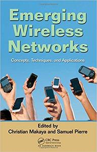 Emerging wireless networks : concepts, techniques, and applications