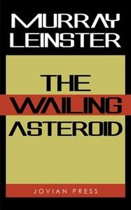 «The Wailing Asteroid» by Murray Leinster