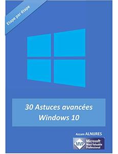 30 Astuces avancées Windows 10 - Azzam ALNIJRES