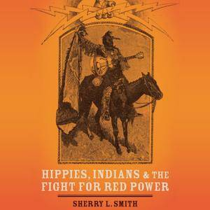Hippies, Indians, and the Fight for Red Power [Audiobook]