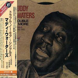 Muddy Waters - Trouble No More (Singles 1955-1959) (1989)