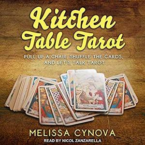 Kitchen Table Tarot: Pull up a Chair, Shuffle the Cards, and Let's Talk Tarot [Audiobook]