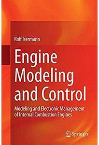 Engine Modeling and Control: Modeling and Electronic Management of Internal Combustion Engines [Repost]