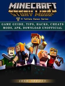 «Minecraft Story Mode Game Guide» by Josh Abbott