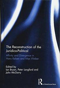 The Reconstruction of the Juridico-Political: Affinity and Divergence in Hans Kelsen and Max Weber