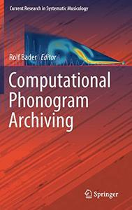 Computational Phonogram Archiving (Current Research in Systematic Musicology) [Repost]