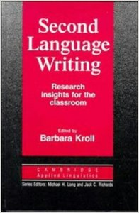 Second Language Writing: Research Insights for the Classroom (Cambridge Applied Linguistics)