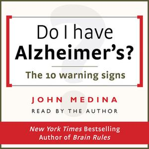 «Do I have Alzheimer's?: The 10 warning signs» by John Medina