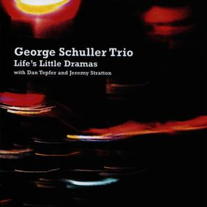 George Schuller Trio - Life's Little Dramas (2010)