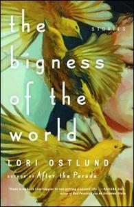 «The Bigness of the World» by Lori Ostlund