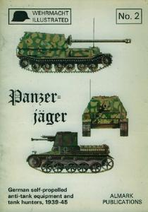 Panzer-jager: German self-propelled anti-tank equipment and tank hunters, 1939-45 (Wehrmacht Illustrated no.2)