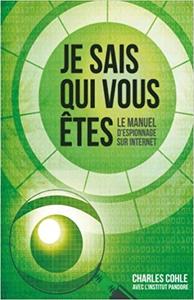 Je sais qui vous Etes: Le manuel d'espionnage sur Internet - Charles Cohle & Felix Boussa
