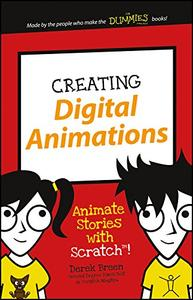 Creating Digital Animations: Animate Stories with Scratch! (Dummies Junior)