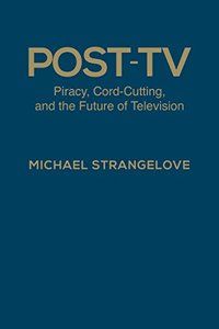 Post-TV: Piracy, Cord-Cutting, and the Future of Television