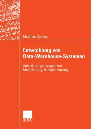 Entwicklung von Data-Warehouse-Systemen: Anforderungsmanagement, Modellierung, Implementierung