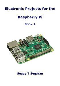 Electronic Projects for the Raspberry Pi: Book 1
