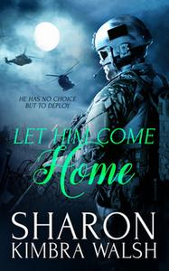 «Let Him Come Home» by Sharon Kimbra Walsh