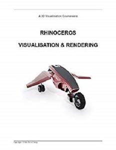 Rhinoceros Visualisation & Rendering: A guide to using Rhinoceros 6 for 3D rendering