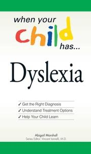 «When Your Child Has ... Dyslexia: Get the Right Diagnosis, Understand Treatment Options, and Help Your Child Learn» by