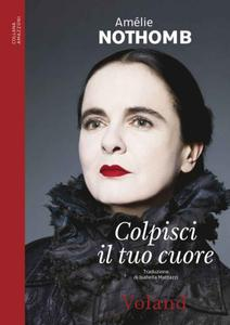 Amélie Nothomb - Colpisci il tuo cuore